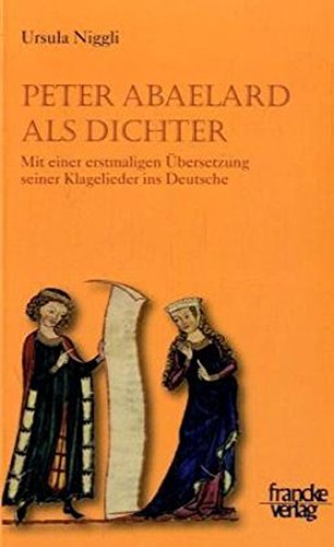 Peter Abaelard als Dichter: Mit einer erstmaligen Übersetzung seiner Klagelieder ins Deutsche
