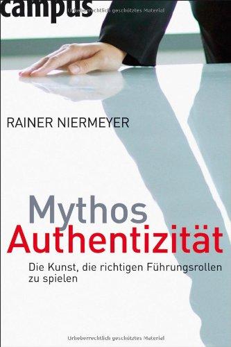 Mythos Authentizität: Die Kunst, die richtigen Führungsrollen zu spielen