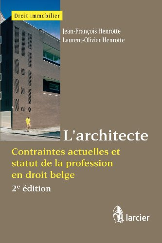 L'architecte: Contraintes actuelles et statut de la profession en droit belge (Collection Droit immobilier)