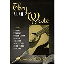 [(They Also Wrote: Evaluative Essays on Lesser-known Popular American Songwriters Prior to the Rock Era)] [Author: William E. Studwell] published on (October, 2000)
