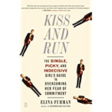 Kiss and Run: The Single, Picky, and Indecisive Girl's Guide to Overcoming Fear of Commitment (English Edition)