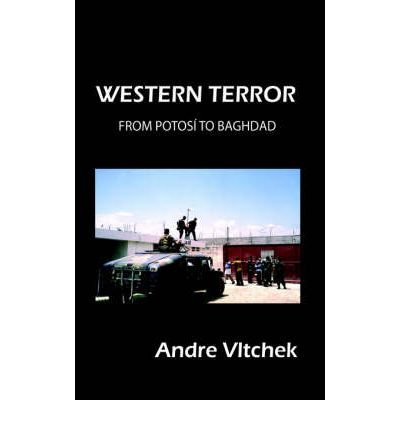 [ WESTERN TERROR: FROM POTOSI TO BAGHDAD ] Western Terror: From Potosi to Baghdad By Vltchek, Andre ( Author ) Mar-2006 [ Paperback ]