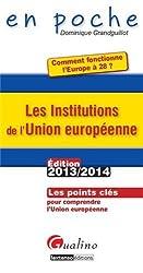 Les Institutions de l'Union européenne : comment fonctionne l'Europe à 28 ? : Les points clés pour comprendre l'Union européenne