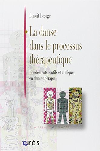 La danse dans le processus thérapeutique : Fondements, outils et clinique en danse-thérapie par Benoît Lesage