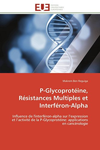 P-Glycoprotéine, Résistances Multiples et Interféron-Alpha: Influence de l'interféron-alpha sur l'expression et l'activité de la P-Glycoprotéine: applications en cancérologie (Omn.Univ.Europ.)