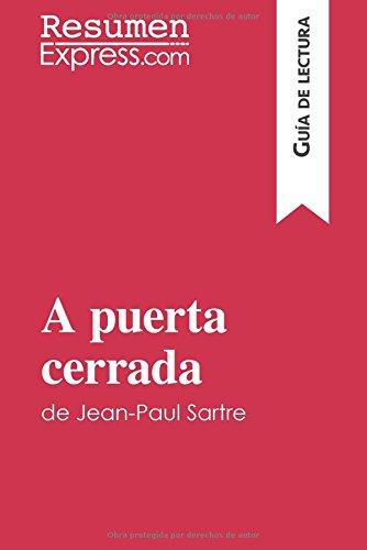A puerta cerrada de Jean-Paul Sartre (Guía de lectura): Resumen Y Análisis Completo por Resumenexpress.Com