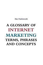 A Glossary of Internet Marketing Terms, Phrases and Concepts