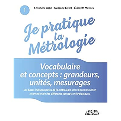 Je pratique la métrologie : vocabulaire et concepts : Grandeurs, unités, mesurages