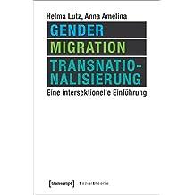 Gender, Migration, Transnationalisierung: Eine intersektionelle Einführung (Sozialtheorie)