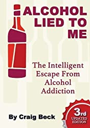 Alcohol lied to me (the intelligent escape from alcohol addiction) by Beck, Craig (2014) Taschenbuch