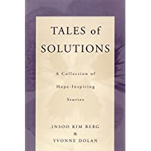 Tales of Solutions: A Collection of Hope-Inspiring Stories (Norton Professional Books (Paperback)) by Insoo Kim Berg (2001-03-01)