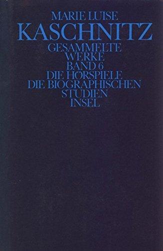 Preisvergleich Produktbild Gesammelte Werke in sieben Bänden: Sechster Band: Die Hörspiele. Die biographischen Studien