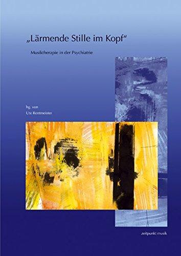 »Lärmende Stille im Kopf«: Musiktherapie in der Psychiatrie. 14. Musiktherapietagung am Freien Musikzentrum München e. V. (4. bis 5. März 2006) (zeitpunkt musik)