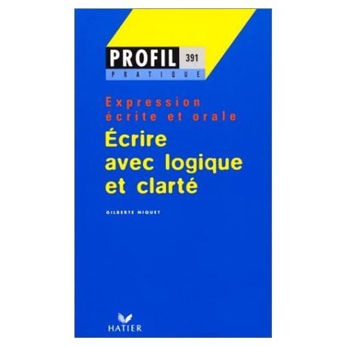 Ecrire Avec Logique Et Clarte: Ecrire Avec Logique Et Clarte (French Edition) by Niquet (1984-09-27)