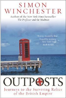By Winchester, Simon ( Author ) [ Outposts: Journeys to the Surviving Relics of the British Empire By Jun-2004 Paperback