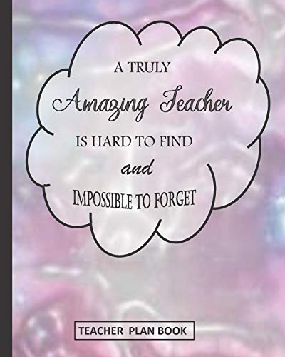 A Truly Amazing Teacher Is Hard to Find and Impossible to Forget: Teacher Plan Book (High Winter Springs School)