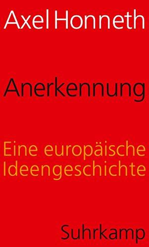 Anerkennung: Eine europäische Ideengeschichte
