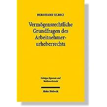 Vermögensrechtliche Grundfragen des Arbeitnehmerurheberrechts (Geistiges Eigentum und Wettbewerbsrecht, Band 20)