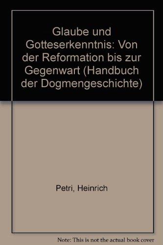Glaube und Gotteserkenntnis: Von der Reformation bis zur Gegenwart (Handbuch der Dogmengeschichte)