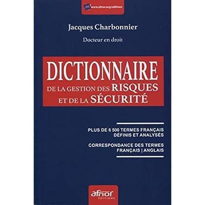 Dictionnaire de la gestion des risques et de la sécurité: Plus de 6500 termes français définis et analysés. Correspondance des termes français/anglais