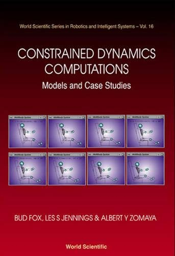Constrained Dynamics Computations: Models & Case Studies (World Scientific Series In Robotics And Intelligent Systems)