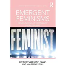 Emergent Feminisms: Complicating a Postfeminist Media Culture (Routledge Research in Gender, Sexuality, and Media)