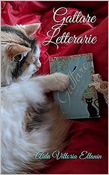 Gattare Letterarie: Ritratti di artiste gattare e delle muse feline nei loro romanzi di [Eltanin, Aida Vittoria]