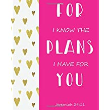 For I Know The Plans I Have For You - Jeremiah 29:11: Prayer Journal To Write In For Daily Conversation & Praise with God
