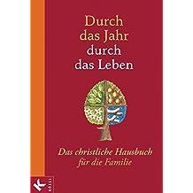 Durch das Jahr - durch das Leben: Das christliche Hausbuch für die Familie. - Bearbeitet und durchgesehen von Peter Neysters und Karl Heinz Schmitt