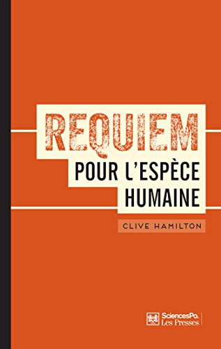 Requiem pour l'espèce humaine: Faire face à la réalité du changement climatique