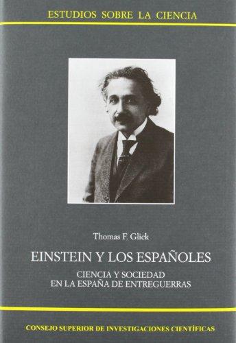 Einstein y los españoles: Ciencia y sociedad en la España de entreguerras (Estudios sobre la Ciencia) por Thomás F. Glick