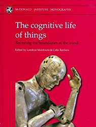 The Cognitive Life of Things: Recasting Boundaries of the Mind (McDonald Institute Monographs) by Colin Renfrew (2010-05-31)