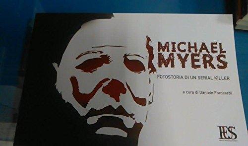 Michael Myers. Fotostoria di un serial killer