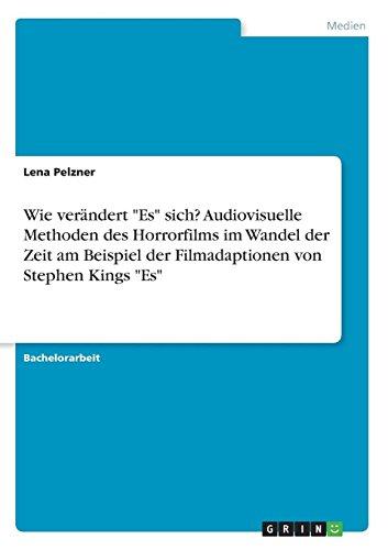 """Wie verändert """"Es"""" sich? Audiovisuelle Methoden des Horrorfilms im Wandel der Zeit am Beispiel der Filmadaptionen von Stephen Kings """"Es"""""""