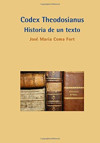 Codex Theodosianus. Historia de un texto (Colección Historia del Derecho) por José María Coma Fort