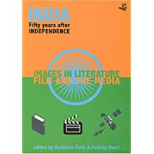 India: Fifty Years After Independence: Images in Literature, Film and the Media