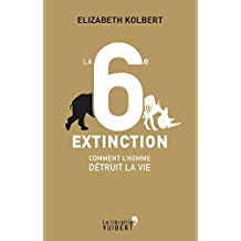La 6e Extinction. Comment l'homme détruit la vie (LA LIBRAIRIE VU)