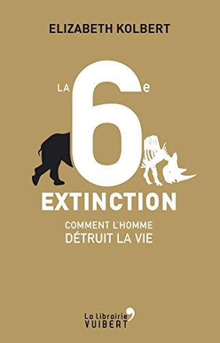 La 6e Extinction. Comment l'homme détruit la vie (LA LIBRAIRIE VU) par Elizabeth Kolbert