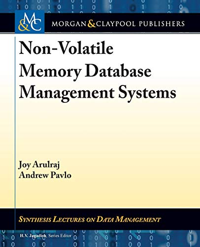 Non-Volatile Memory Database Management Systems (Synthesis Lectures on Data Management) -