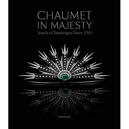 Chaumet in majesty : Jewels of the sovereigns since 1780