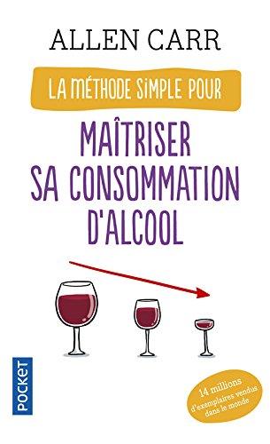 La méthode simple pour maîtriser sa consommation d'alcool par Allen CARR