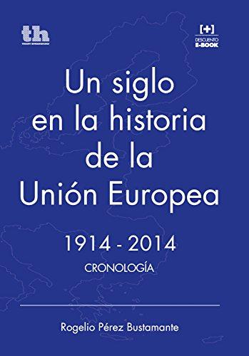 Un siglo en la historia de la Unión Europea. 1914-2014: Cronología (Plural) por Rogelio Pérez Bustamante