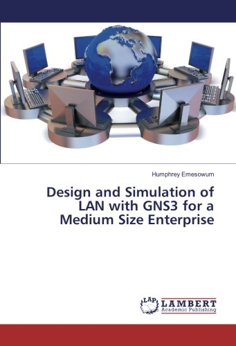 Design and Simulation of LAN with GNS3 for a Medium Size Enterprise