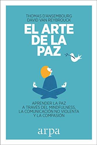 El arte de la paz: Aprender la paz a través del mindfulness, la comunicación no violenta y la compasión