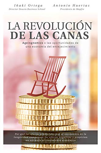 La revolución de las canas: Ageingnomics o las oportunidades de una economía del envejecimiento por Iñaki Ortega Cachón