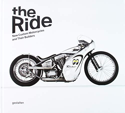 The Ride: New Custom Motorcycles and Their Builders
