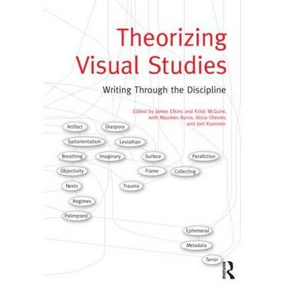 [(Theorizing Visual Studies: Writing Through the Discipline)] [ Edited by James Elkins, Edited by Kristi McGuire, Edited by Maureen Burns, Edited by Alicia Chester, Edited by Joel Kuennen ] [February, 2013]