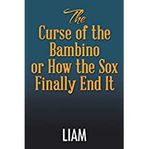 The Curse of the Bambino or How the Sox Finally End It (English Edition)