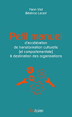 Petit manuel d'accélération de transformation culturelle (et comportementale) à destination des organisations