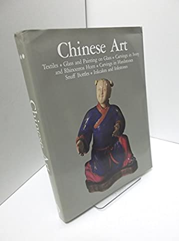 Chinese Art: Textiles, Glass and Painting on Glass, Carvings in Ivory and Rhinoceros Horn, Carving in Hardstones, Snuff Bottles, Inkcakes and Ink